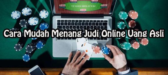 Cara Mudah Menang Judi Online Uang Asli