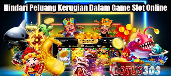 Hindari Peluang Kerugian Dalam Game Slot Online