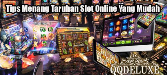 Tips Menang Taruhan Slot Online Yang Mudah